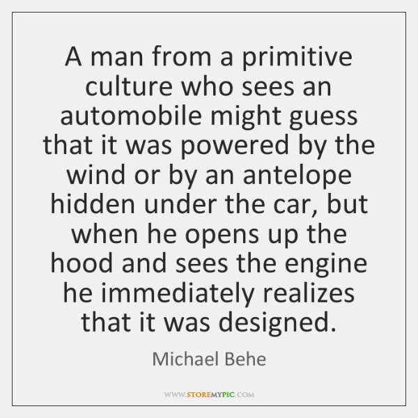 A man from a primitive culture who sees an automobile might guess ...
