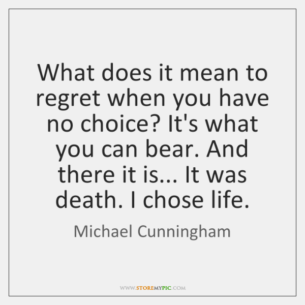 What does it mean to regret when you have no choice? It's ...