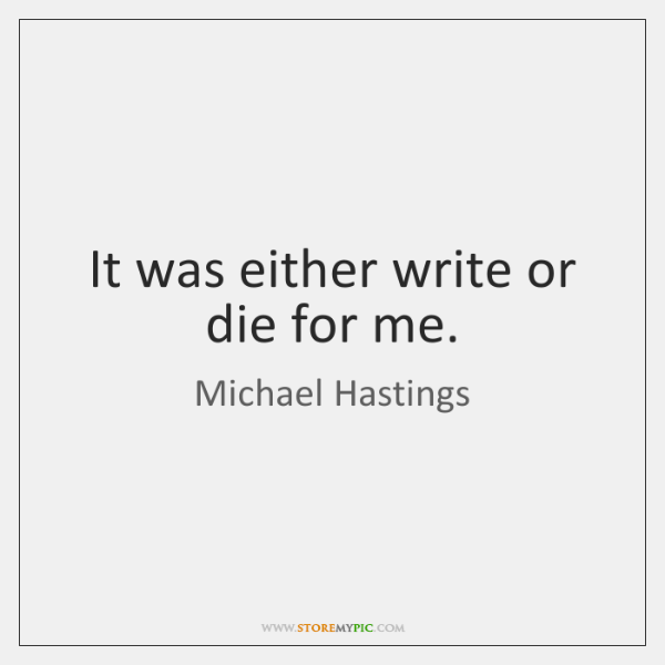 It was either write or die for me.