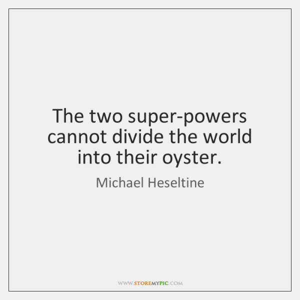 The two super-powers cannot divide the world into their oyster.