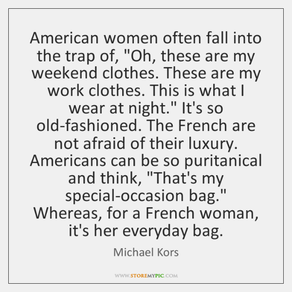 """American women often fall into the trap of, """"Oh, these are my ..."""