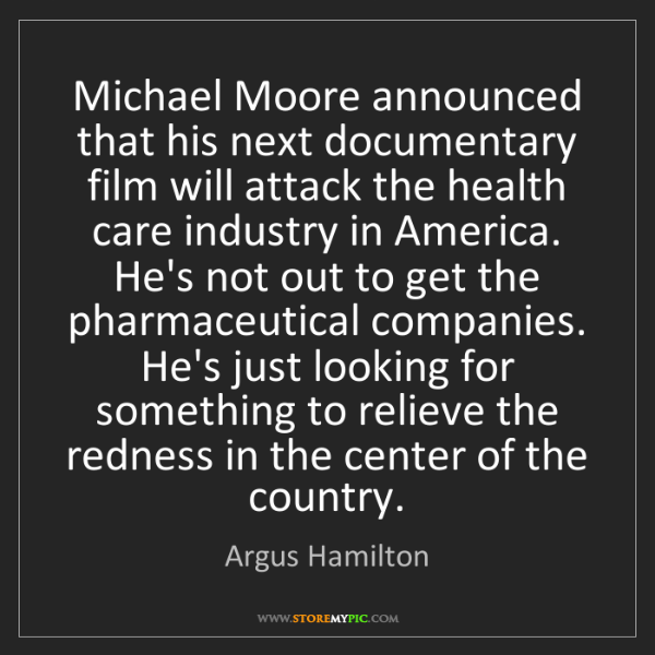 Argus Hamilton: Michael Moore announced that his next documentary film...