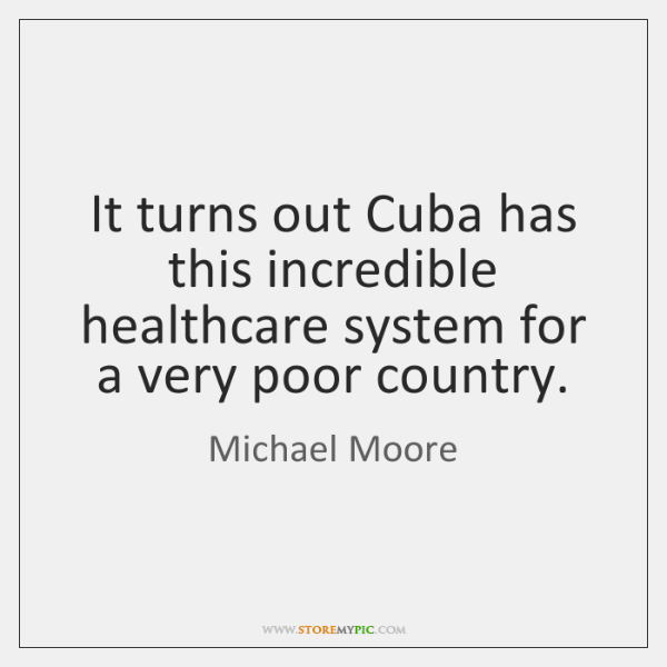 It turns out Cuba has this incredible healthcare system for a very ...