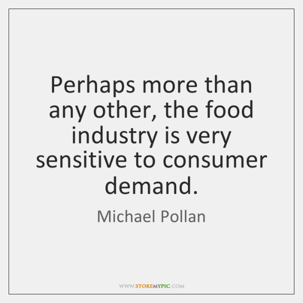 Perhaps more than any other, the food industry is very sensitive to ...