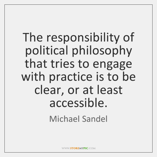 The responsibility of political philosophy that tries to engage with practice is ...
