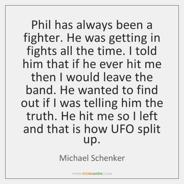Phil has always been a fighter. He was getting in fights all ...