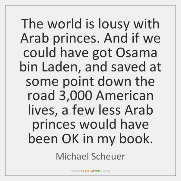 The world is lousy with Arab princes. And if we could have ...