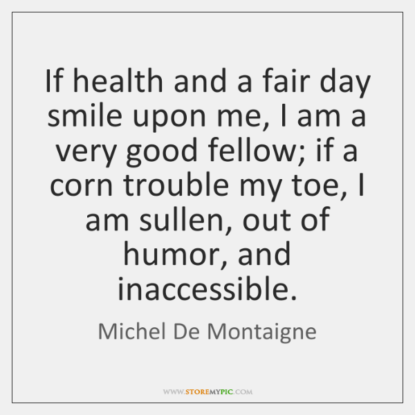 If health and a fair day smile upon me, I am a ...