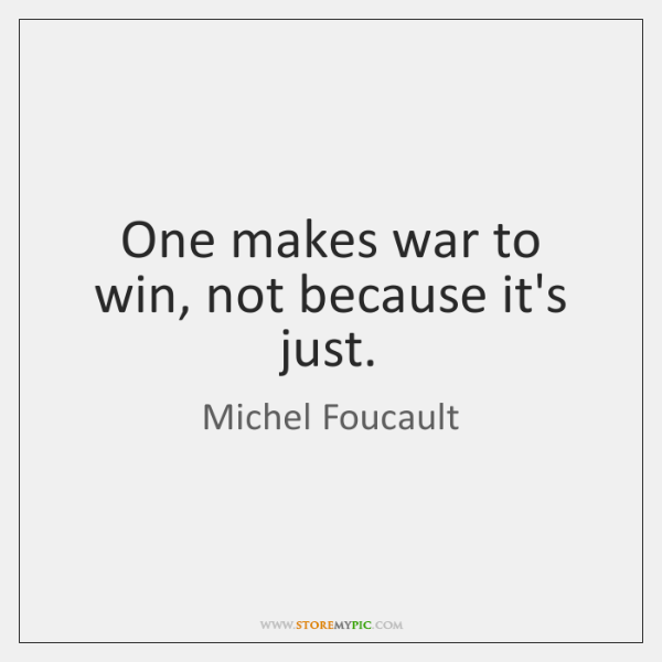 One makes war to win, not because it's just.
