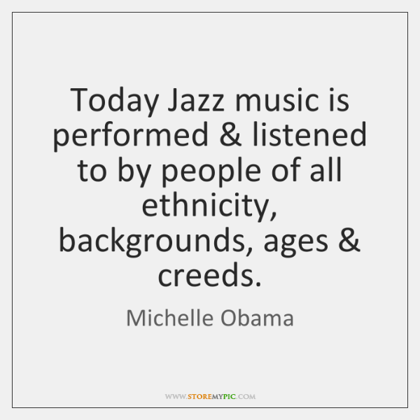 Today Jazz music is performed & listened to by people of all ethnicity, ...