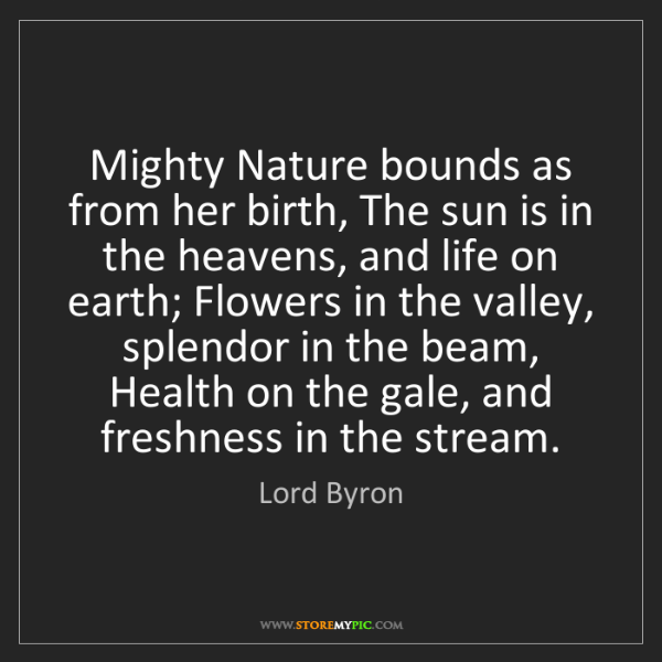 Lord Byron: Mighty Nature bounds as from her birth, The sun is in...