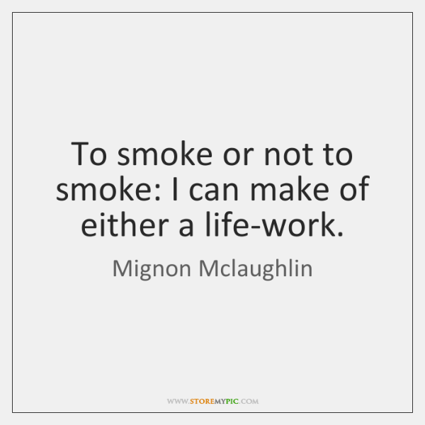 To smoke or not to smoke: I can make of either a ...