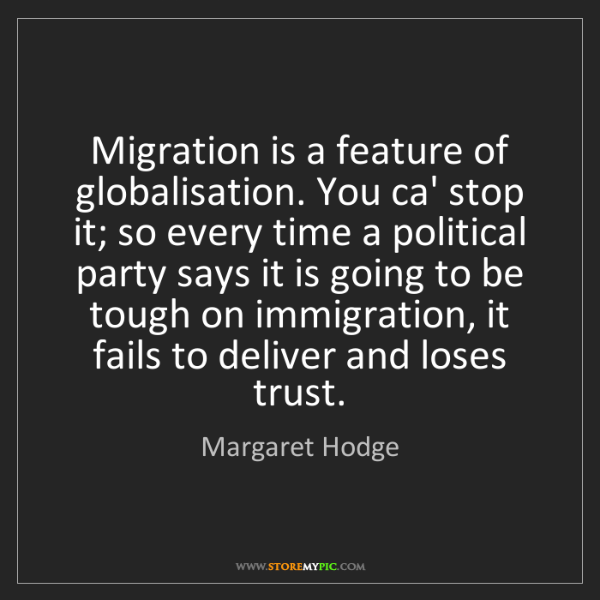 Margaret Hodge: Migration is a feature of globalisation. You ca' stop...
