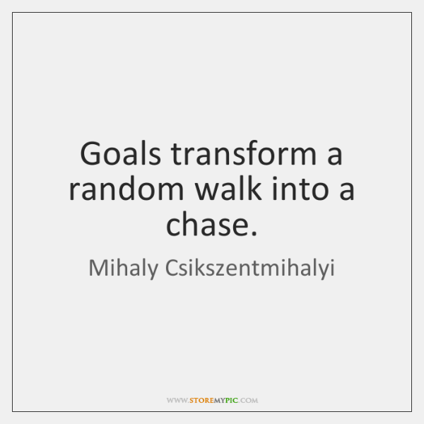 Goals transform a random walk into a chase.