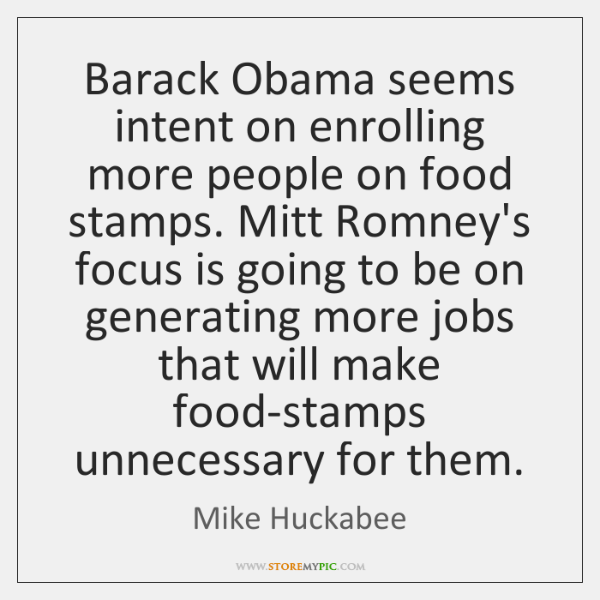 Barack Obama seems intent on enrolling more people on food stamps. Mitt ...