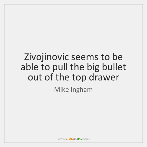 Zivojinovic seems to be able to pull the big bullet out of ...