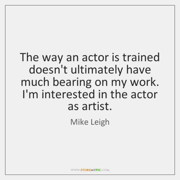 The way an actor is trained doesn't ultimately have much bearing on ...
