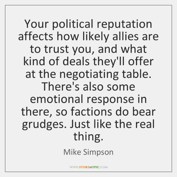 Your political reputation affects how likely allies are to trust you, and ...