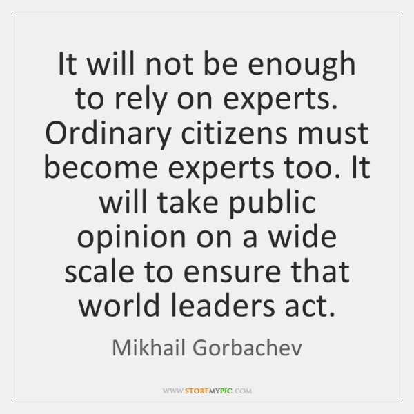It will not be enough to rely on experts. Ordinary citizens must ...