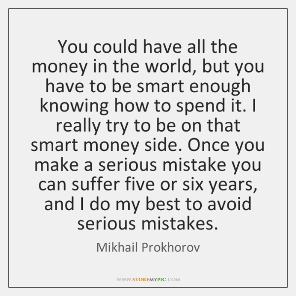 You could have all the money in the world, but you have ...