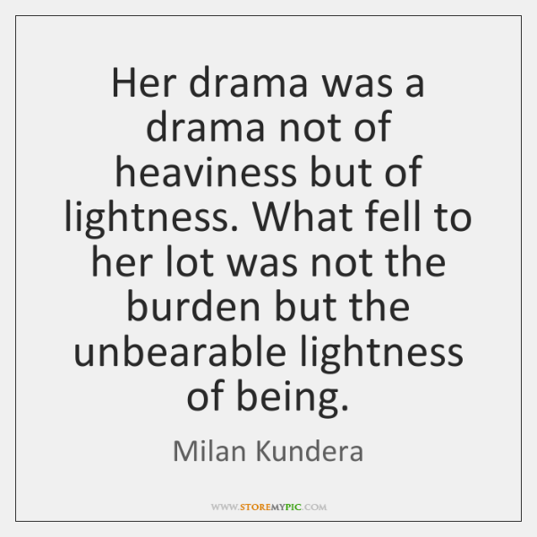 Her drama was a drama not of heaviness but of lightness. What ...