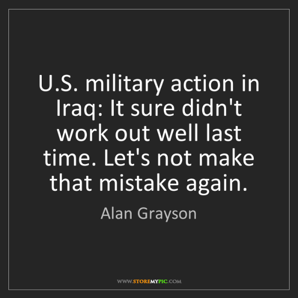 Alan Grayson: U.S. military action in Iraq: It sure didn't work out...