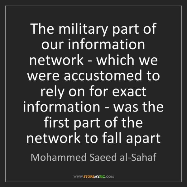 Mohammed Saeed al-Sahaf: The military part of our information network - which...