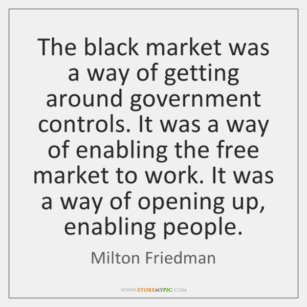 The black market was a way of getting around government controls. It ...