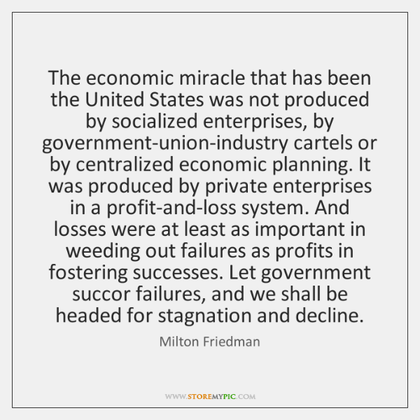 The economic miracle that has been the United States was not produced ...
