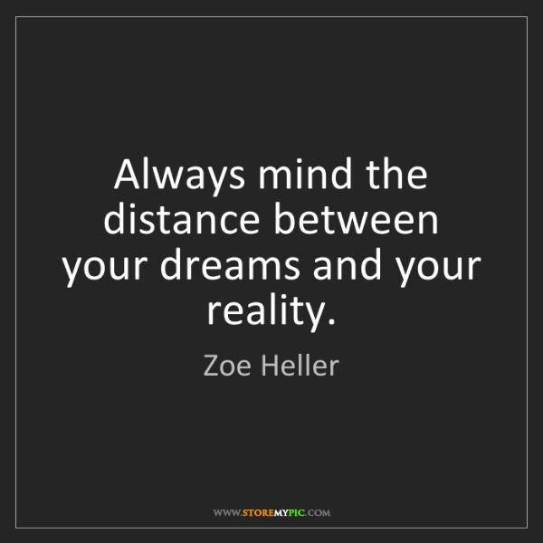 Zoe Heller: Always mind the distance between your dreams and your...