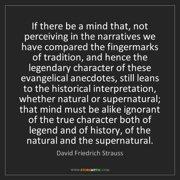 David Friedrich Strauss: If there be a mind that, not perceiving in the narratives...