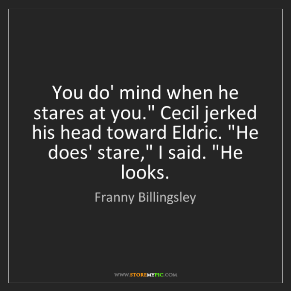 "Franny Billingsley: You do' mind when he stares at you."" Cecil jerked his..."