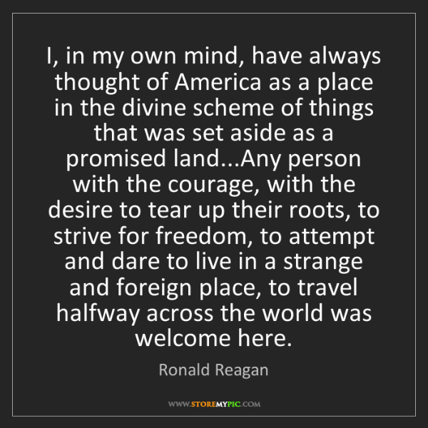 Ronald Reagan: I, in my own mind, have always thought of America as...