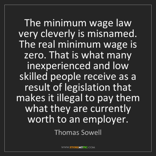 Thomas Sowell: The minimum wage law very cleverly is misnamed. The real...