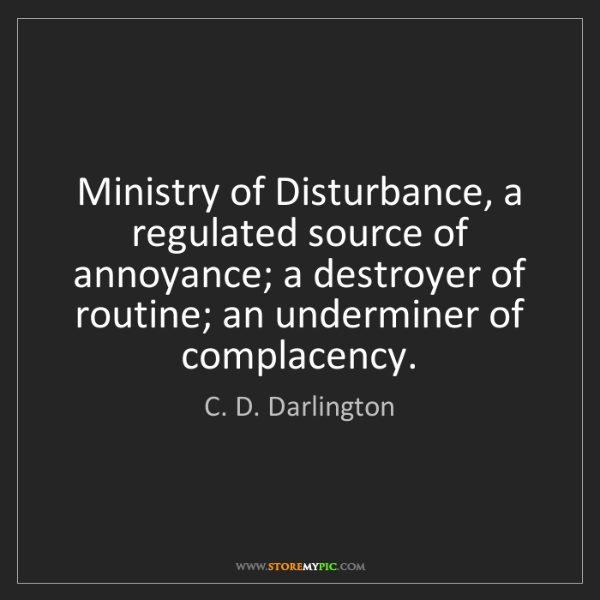 C. D. Darlington: Ministry of Disturbance, a regulated source of annoyance;...