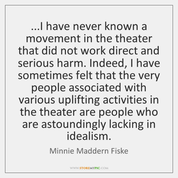 ...I have never known a movement in the theater that did not ...