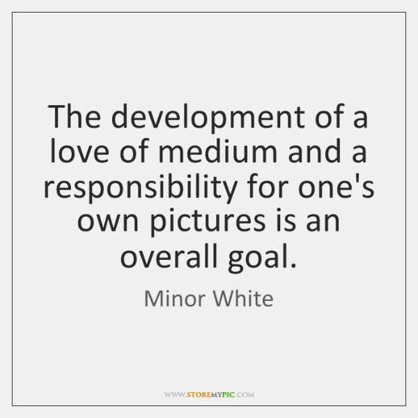 The development of a love of medium and a responsibility for one's ...