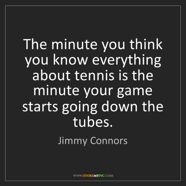 Jimmy Connors: The minute you think you know everything about tennis...