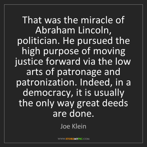 Joe Klein: That was the miracle of Abraham Lincoln, politician....