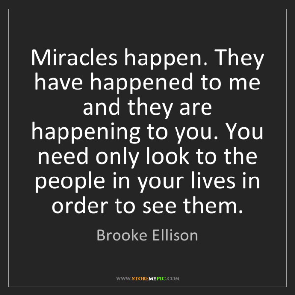 Brooke Ellison: Miracles happen. They have happened to me and they are...