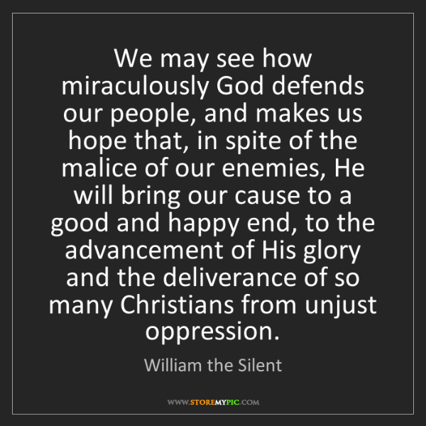 William the Silent: We may see how miraculously God defends our people, and...