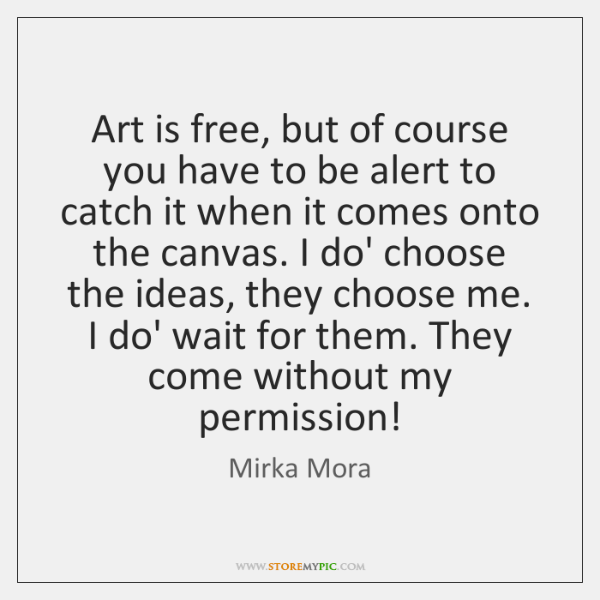 Art is free, but of course you have to be alert to ...