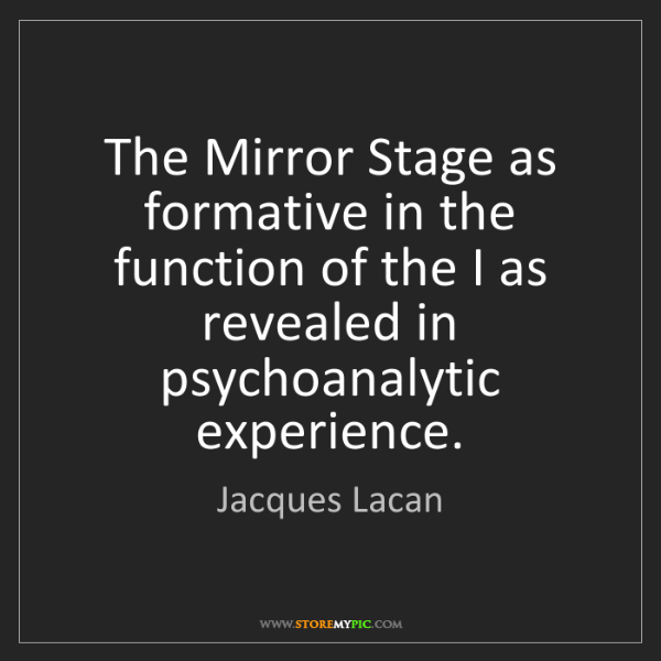 Jacques Lacan: The Mirror Stage as formative in the function of the...