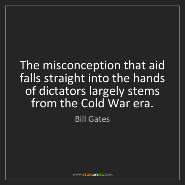Bill Gates: The misconception that aid falls straight into the hands...