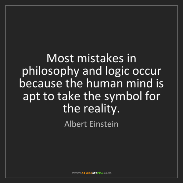 Albert Einstein: Most mistakes in philosophy and logic occur because the...