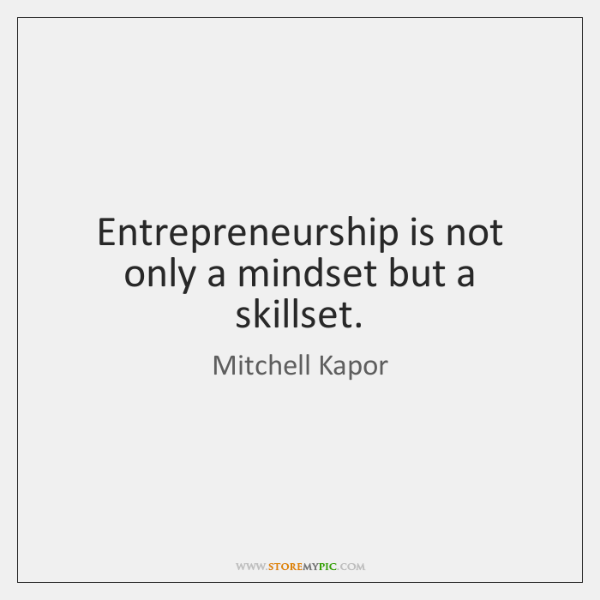 Entrepreneurship is not only a mindset but a skillset.