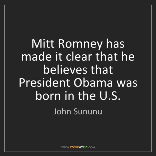 John Sununu: Mitt Romney has made it clear that he believes that President...