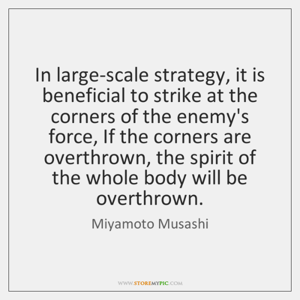 In large-scale strategy, it is beneficial to strike at the corners of ...