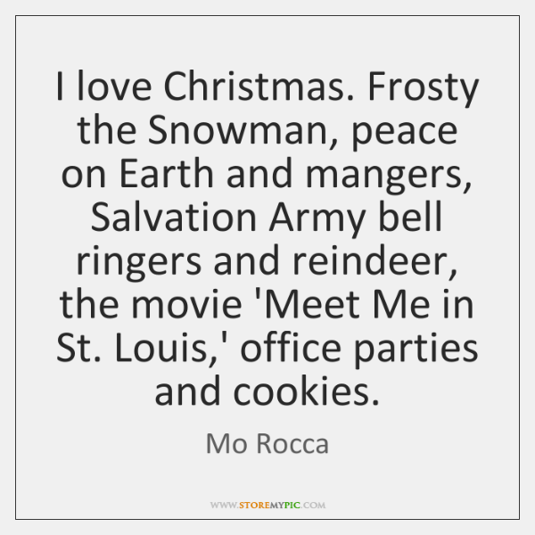 I love Christmas. Frosty the Snowman, peace on Earth and mangers, Salvation ...