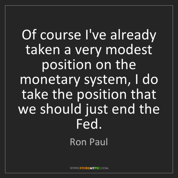 Ron Paul: Of course I've already taken a very modest position on...